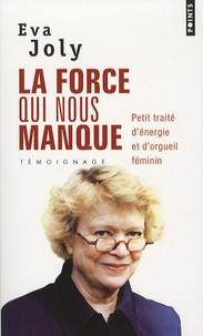 Eva Joly et Judith Perrignon - La force qui nous manque - Petit traité d'énergie et d'orgueil féminin.