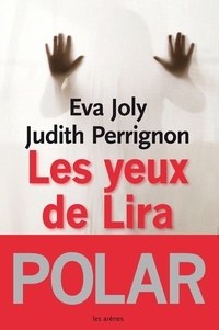 Eva Joly et Judith Perrignon - Les yeux de Lira.