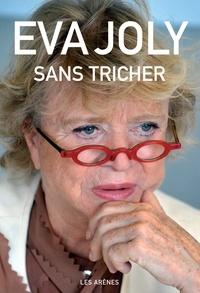 Eva Joly - Sans tricher.