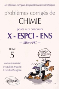 Eva Jullien-Macchi et Corentin Pavageau - Problèmes corrigés de chimie posés aux concours X - ESPCI - ENS filière PC - Tome 5.
