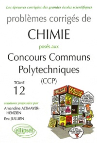 Eva Jullien et Amandine Altmayer-Henzien - Problèmes corrigés de Chimie posés aux Concours Communs Polytechniques (CCP) - Tome 12, 2008-2011.