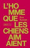 Eva Kavian - L'Homme que les chiens aimaient.