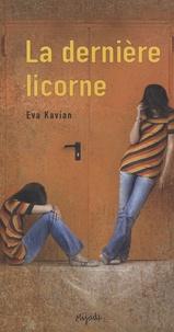 Eva Kavian - La dernière licorne.