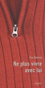 Eva Kavian - Ne plus vivre avec lui.
