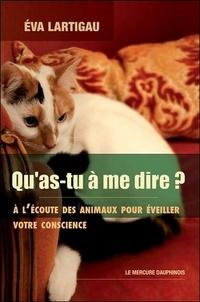 Eva Lartigau - Qu'as-tu à me dire ? - A l'écoute des animaux pour éveiller votre conscience.
