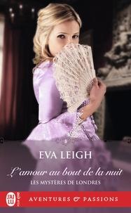 Eva Leigh - Les mystères de Londres Tome 1 : L'amour au bout de la nuit.