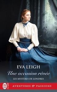 Eva Leigh - Les mystères de Londres Tome 2 : Une occasion rêvée.
