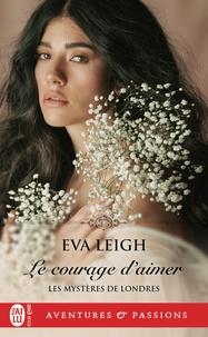 Eva Leigh - Les mystères de Londres Tome 3 : Le courage d'aimer.