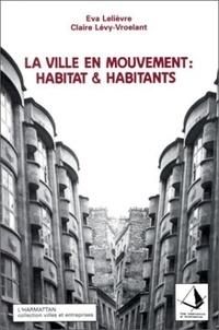 Eva Lelièvre - La ville en mouvement : habitat et habitants.