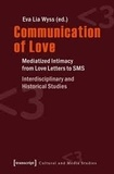 Eva Lia Wyss - Communication of Love - Mediatized Intimacy from Love Letters to SMS.