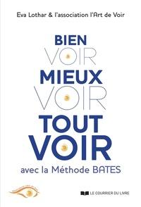 Téléchargement de livres gratuitement en ligne Bien voir, mieux voir, tout voir  - Avec la méthode Bates par Eva Lothar