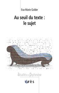 Eva-Marie Golder - Au seuil du texte : le sujet.