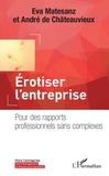 Eva Matesanz - Erotiser l'entreprise - Pour des rapports professionnels sans complexes.