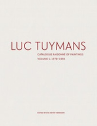 Eva Meyer-Hermann - Luc Tuymans: catalogue raisonné of paintings volume I: 1978-1994.