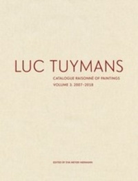 Eva Meyer-Hermann - Luc Tuymans - Catalogue raisonné of paintings - Tome 3, 2007-2018.