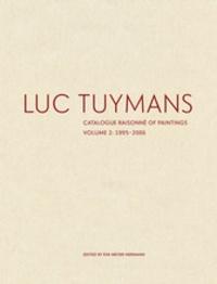 Eva Meyer-Hermann - Luc Tuymans - Catalogue raisonné of paintings - Volume 2, 1995-2006.