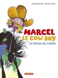 Eva Muszynski et Karsten Teich - Marcel le cowboy Tome 3 : Le héros du rodéo.