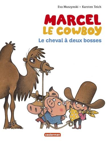 Eva Muszynski et Karsten Teich - Marcel le cowboy Tome 7 : Le cheval à deux bosses.