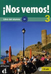 Eva Narvajas Colon et Pilar Perez Cañizares - Nos vemos! 3 - Libro del alumno B1. 1 CD audio