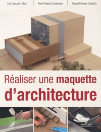 Eva Pascual i Miro et Pere Pedrero Carbonero - Réaliser une maquette d'architecture.