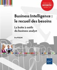 Eva Polini - Business Intelligence : le recueil des besoins - La boîte à outils du business analyst.