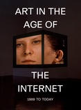 Eva Respini - Art in the Age of the Internet - 1989 to Today.