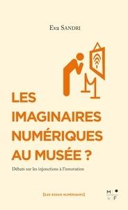 Eva Sandri - Les imaginaires numériques au musée ? - Débats sur les injonctions à l'innovation.