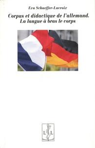 Eva Schaeffer-Lacroix - Corpus et didactique de l'allemand - La langue à bras le corps.