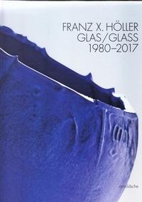 Eva Schmitt et Peter Schmitt - Franz Xaver Höller - Glass, 1980-2017.