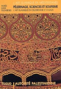 Eva Schubert et Walid Sharif - Pélerinage, sciences et soufisme - L'art islamique en Cisjordanie et à Gaza.