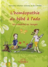 Eva Strobel et Jeanette Hölscher-Schenke - L'homéopathie du bébé à l'ado - 60 remèdes en images.