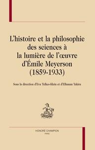 Eva Telkes-Klein et Elhanan Yakira - L'histoire et la philosophie des sciences à la lumière de l'oeuvre d'Emile Meyerson (1859-1933).