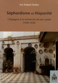 Eva Touboul Tardieu - Séphardisme et hispanité - L'Espagne à la recherche de son passé (1920-1936).