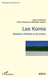 Eva Toulouze et Sébastien Cagnoli - Les Komis - Questions d'histoire et de culture.