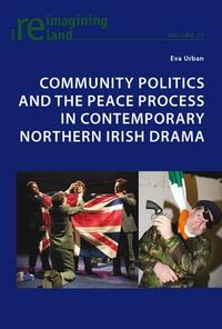 Eva Urban - Community Politics and the Peace Process in Contemporary Northern Irish Drama.