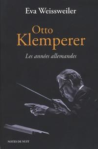 Eva Weissweiler - Otto Klemperer - Les années allemandes.