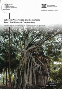 Eva Wilden - Between Preservation and Recreation: Tamil Traditions of Commentary.