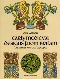 Eva Wilson - Early Medieval Designs from Britain for Artists and Craftspeople.