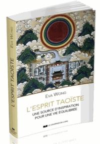 L'esprit taoïste- Une source de sagesse pour un mode de vie équilibré - Eva Wong |