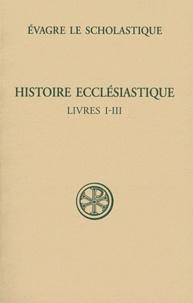 Evagre le scholastique - Histoire ecclésiastique - Livres I-III.