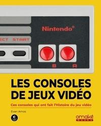Evan Amos - Les consoles de jeu vidéo - Ces machines qui ont fait l'histoire du jeu vidéo.