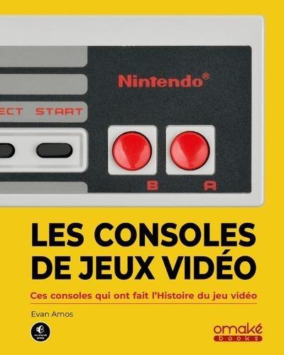 Les consoles de jeux vidéo : ces consoles qui ont fait l'histoire du jeu vidéo