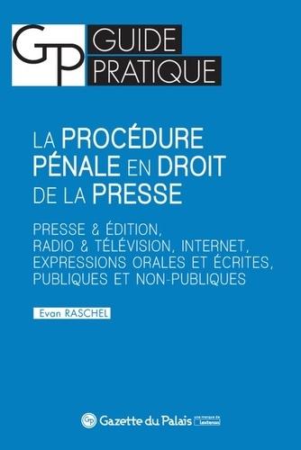 Evan Raschel - La procédure pénale en droit de la presse - Presse & édition, radio & télévision, internet, expressions orales et écrites, publiques et non-publiques.