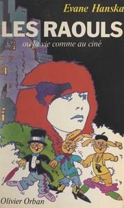 Evane Hanska - Les Raouls - Ou La vie comme au ciné.
