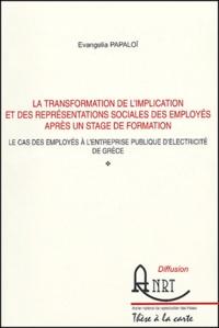 Evangelia Papaloï - La transformation de l'implication et des représentations sociales des employés après un stage de formation - Le cas des employés à l'entreprise publique d'électricité de Grèce.