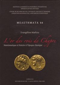 Evangéline Markou - L'or des rois de Chypre - Numismatique et histoire à l'époque classique.