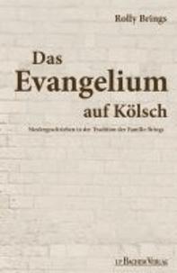 Evangelium auf Kölsch - Niedergeschrieben in der Tradition der Familie Brings.