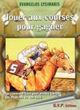 Evangélos Lysimakis - Jouer aux courses pour gagner - Comment faire pour mettre toutes les chances de son côté.