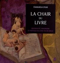 Evanghélia Stead - La chair du livre - Matérialité, imaginaire et poétique du livre fin-de-siècle.