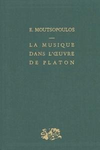 Evanghélos Moutsopoulos - La Musique dans l'oeuvre de Platon.